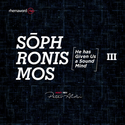 Sophronismos (He has given us a sound mind) III