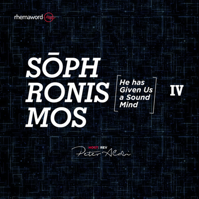 Sophronismos (He has given us a sound mind) IV
