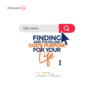 Finding And Fulfilling God's Purpose For Your Life I