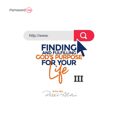 Finding And Fulfilling God's Purpose For Your Life III