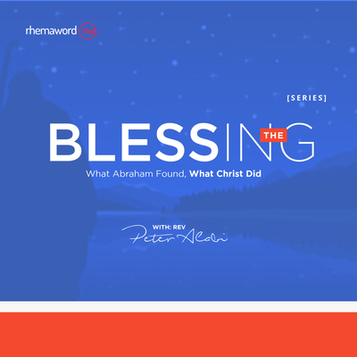 The Blessing ( What Abraham Found, What Christ Did) V