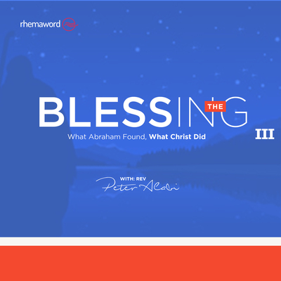 The Blessing (What Abraham Found, What Christ Did) III