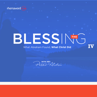 The Blessing ( What Abraham Found, What Christ Did) IV