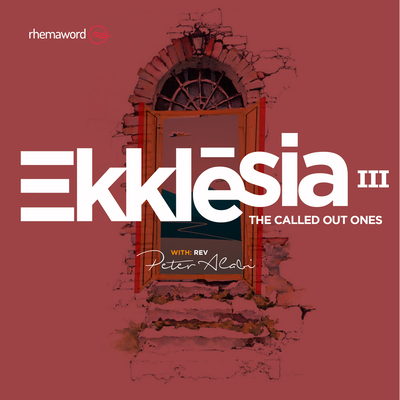 EKKLESIA (The Called Out Ones) III