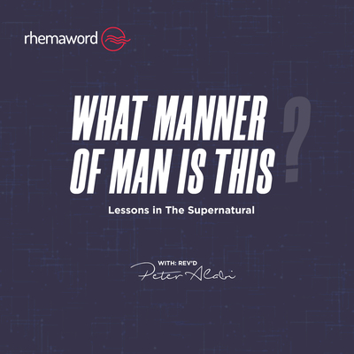 What Manner of Man Is This – Lessons In The Supernatural