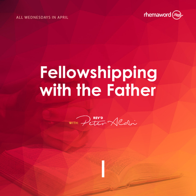 Fellowshipping With The Father I