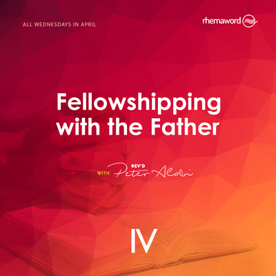 Fellowshipping With The Father IV